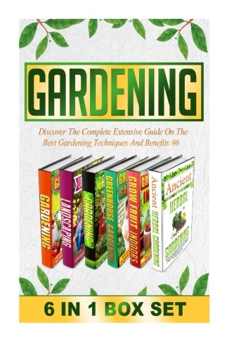 Gardening: Discover The Complete Extensive Guide On The Best Gardening Techniques And Benefits #6 (Gardening, Vertical Gardening , Gardening For Beginners)