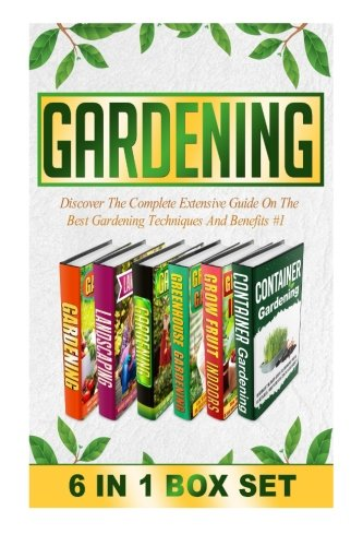 Gardening: Discover The Complete Extensive Guide On The Best Gardening Techniques And Benefits #1 (Gardening, Vertical Gardening , Gardening For Beginners) (Volume 1)