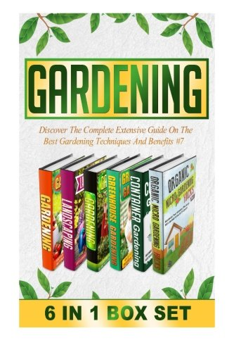 Gardening: Discover The Complete Extensive Guide On The Best Gardening Techniques And Benefits #7 (Gardening, Vertical Gardening , Gardening For Beginners) (Volume 7)