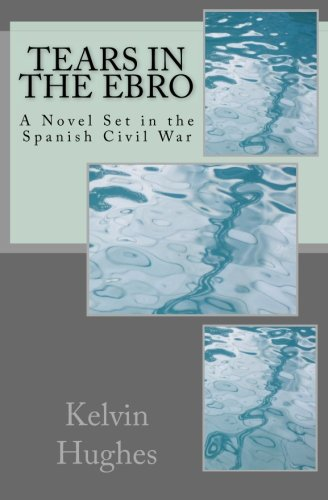 Tears in the Ebro: A Novel Set in the Spanish Civil War