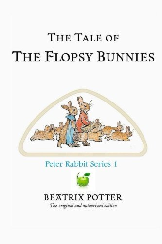 The Tale Of The Flopsy Bunnies (Peter Rabbit Series) (Volume 1)