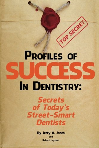 Profiles of Success In Dentistry: Secrets of Today's Street Smart Dentists (Volume 1)