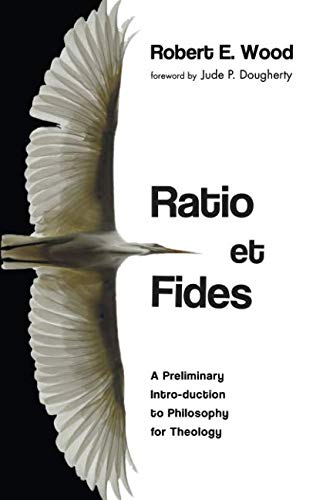 Ratio et Fides: A Preliminary Intro-duction to Philosophy for Theology