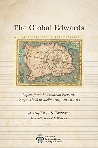 The Global Edwards: Papers from the Jonathan Edwards Congress held in Melbourne, August 2015 (Australian College of Theology Monograph)