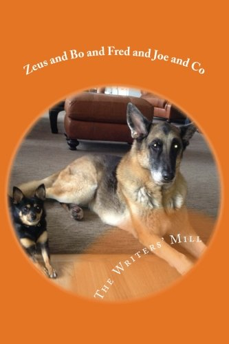 Zeus and Bo and Fred and Joe and Co: A collection of animal writings from the Writers' Mill