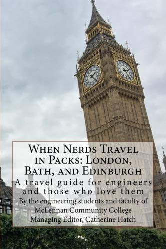 When Nerds Travel in Packs: London, Bath, and Edinburgh: A travel guide for engineers and those who love them (Volume 2)