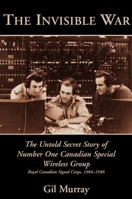 Invisible War The Untold Secret Story of Number One Canadian Special