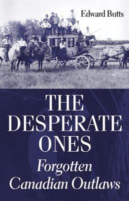 Desperate Ones Forgotten Canadian Outlaws