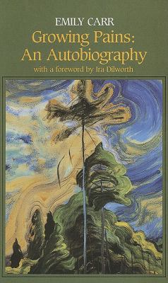 Growing Pains The Autobiography Of Emily Carr