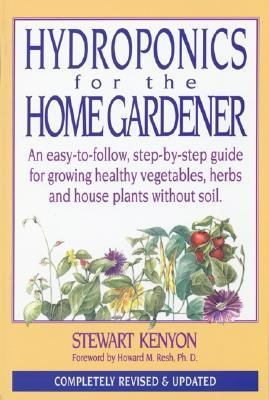 Hydroponics For The Home Gardener An Easy-to-follow, Step-by-step Guide For Growing Healthy Vegetables, Herbs And House Plants Without Soil.