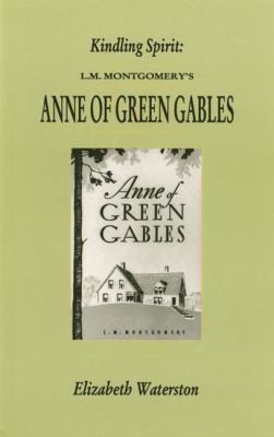 Kindling Spirit L.M. Montgomery's Anne of Green Gables