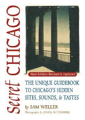 Secret Chicago: The Unique Guidebook to Chicago's Hidden Sites, Sounds, and Tastes