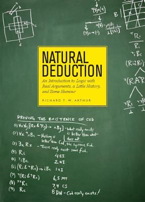 Natural Deduction: An Introduction To Logic With Real Arguments, A Little History and Some Humour