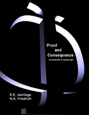 Proof And Consequence An Introduction to Classical Logic