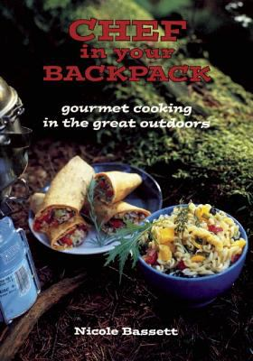 Chef in Your Backpack Gourmet Cooking in the Great Outdoors