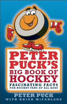 Peter Puck's Big Book of Hockey : Fascinating Facts about the World's Fastest Team Sport
