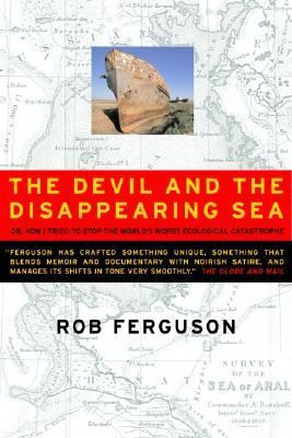 Devil And The Disappearing Sea Or, How I Tried To Stop The World's Worst Ecological Catastrophe