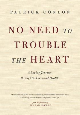No Need to Trouble the Heart A Loving Journey Through Sickness and Health