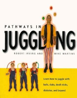 Pathways in Juggling: Learn how to Juggle with Balls, Rings, Clubs, Devil Sticks, Diabolos and Beyond - Mike Edwards - Paperback - Bargain