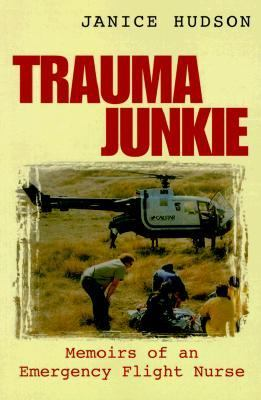 Trauma Junkie Memoirs of an Emergency Flight Nurse