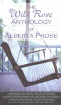 Wild Rose Anthology of Alberta Prose