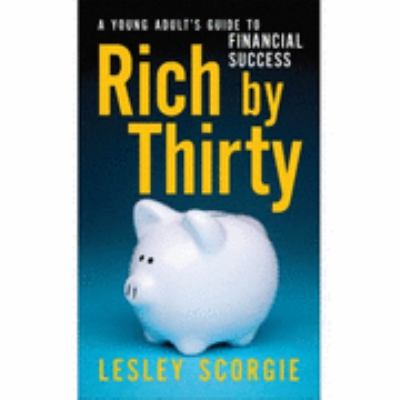 Rich by Thirty: A Young Adult's Guide to Financial Success
