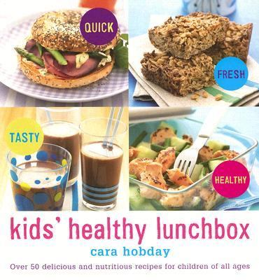 Kids' Healthy Lunchbox Over 80 Delicious and Nutritious Recipes for Children of All Ages