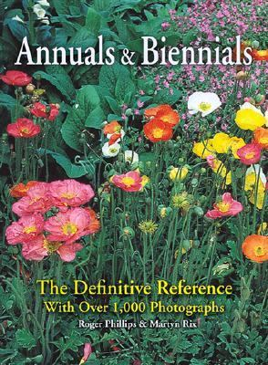 Annuals and Biennials The Definitive Reference With over 1,000 Photographs