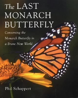 Last Monarch Butterfly Conserving the Monarch Butterfly in a Brave New world