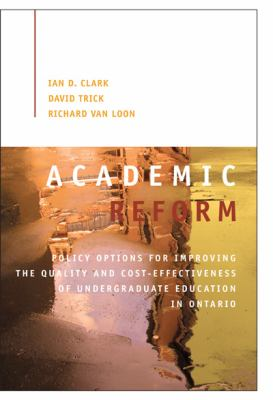Academic Reform: Policy Options for Improving the Quality and Cost-effectiveness of Undergraduate Education in Ontario (Queen's Policy Studies Series)