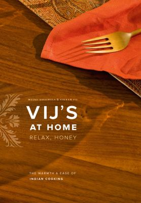 Vij's at Home : Relax, Honey - The Warmth and Ease of Indian Cooking