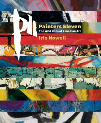 Painters Eleven : The Wild Ones of Canadian Art