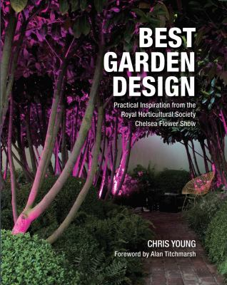Best Garden Design : Practical Inspiration from the Royal Horticultural Society Chelsea Flower Show
