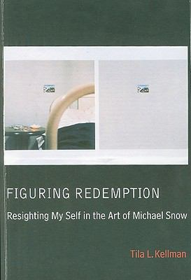 Figuring Redemption: Resighting My Self in the Art of Michael Snow
