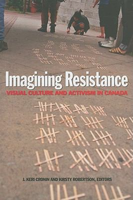 Imagining Resistance: Visual Culture and Activism in Canada (Cultural Studies)