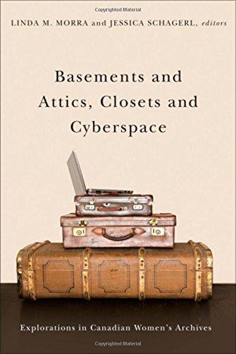 Basements and Attics, Closets and Cyberspace: Explorations in Canadian Womens Archives (Life Writing)