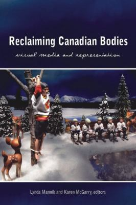 Reclaiming Canadian Bodies : Visual Media and Representation