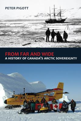 From Far and Wide : A Complete History of Canada's Arctic Sovereignty