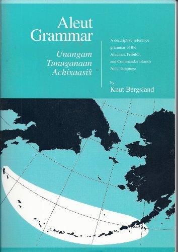 Aleut Grammar: Unangam Tunuganaan Achixaasix (Alaska Native Language Center Research Paper)