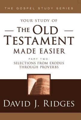 Your Study of the Old Testament Made Easier: Part 2: Selections from Exodus through Proverbs