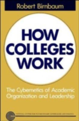 How Colleges Work The Cybernetics of Academic Organization and Leadership