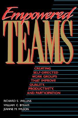 Empowered Teams Creating Self-Directed Work Groups That Improve Quality, Productivity, and Participation