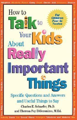 How to Talk to Your Kids About Really Important Things For Children Four to Twelve