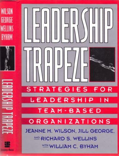 Leadership Trapeze: Strategies for Leadership in Team-Based Organizations (Jossey Bass Business and Management Series)