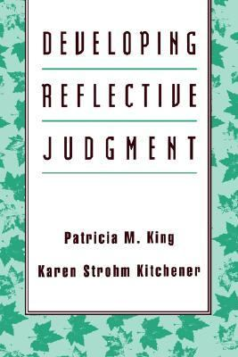 Developing Reflective Judgment: Understanding and Promoting Intellectual Growth and Critical Thinking in Adolescents and Adults