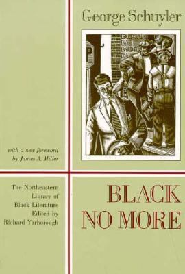 Black No More Being an Account of the Strange and Wonderful Workings of Science in the Land of the Free, A.D. 1933-1940