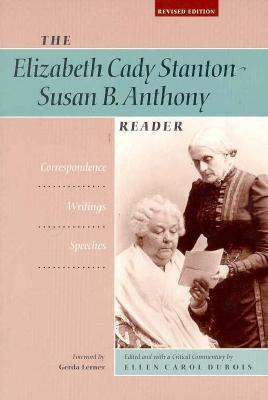 Elizabeth Cady Stanton-Susan B. Anthony Reader Correspondence, Writings, Speeches