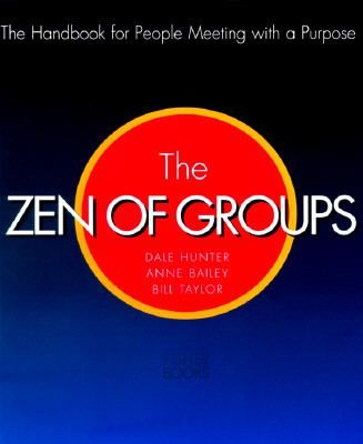 Zen of Groups A Handbook for People Meeting With a Purpose