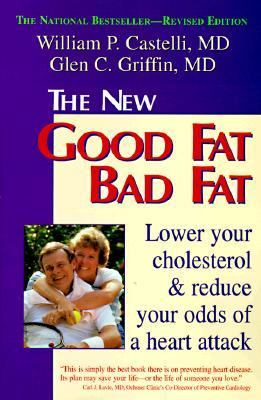 Good Fat, Bad Fat How to Lower Your Cholesterol and Reduce the Odds of a Heart Attack
