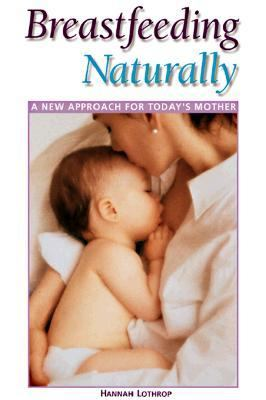 Breastfeeding Naturally A New Approach for Today's Mother